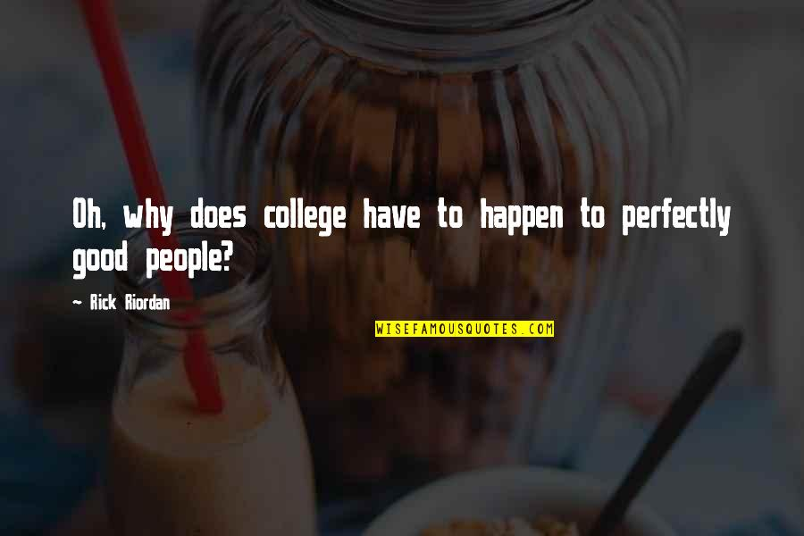 Hazrat Muhammad Saww Quotes By Rick Riordan: Oh, why does college have to happen to