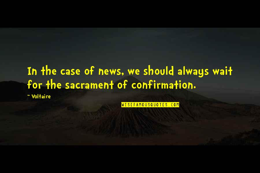 Hazrat Muhammad Saww Quotes By Voltaire: In the case of news, we should always