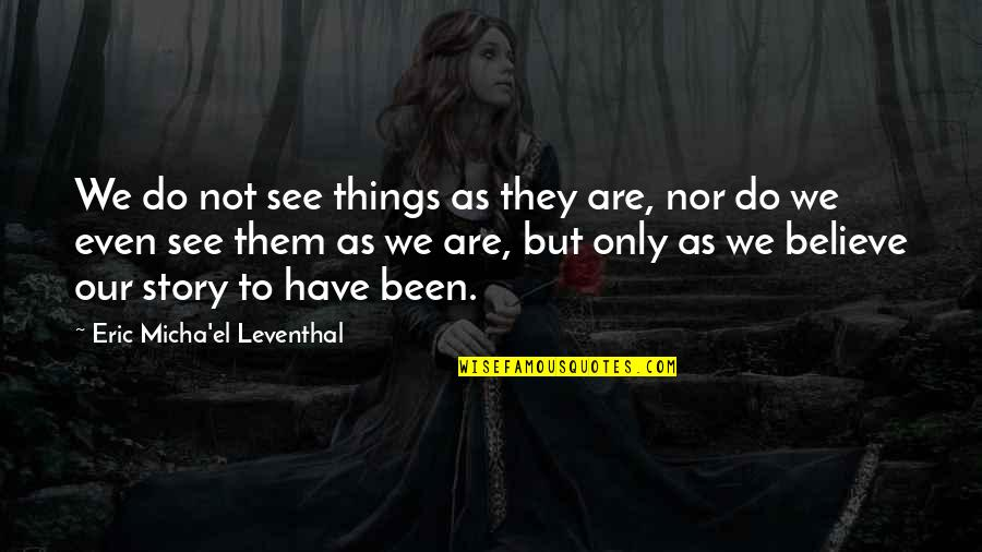 Hazrat Thanvi Quotes By Eric Micha'el Leventhal: We do not see things as they are,