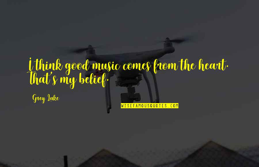 Hazrat Thanvi Quotes By Greg Lake: I think good music comes from the heart.