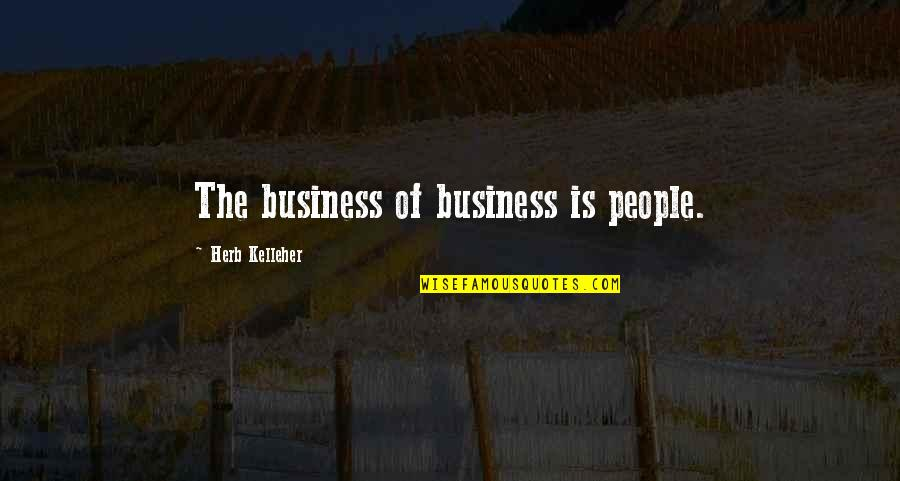 Hazrat Thanvi Quotes By Herb Kelleher: The business of business is people.