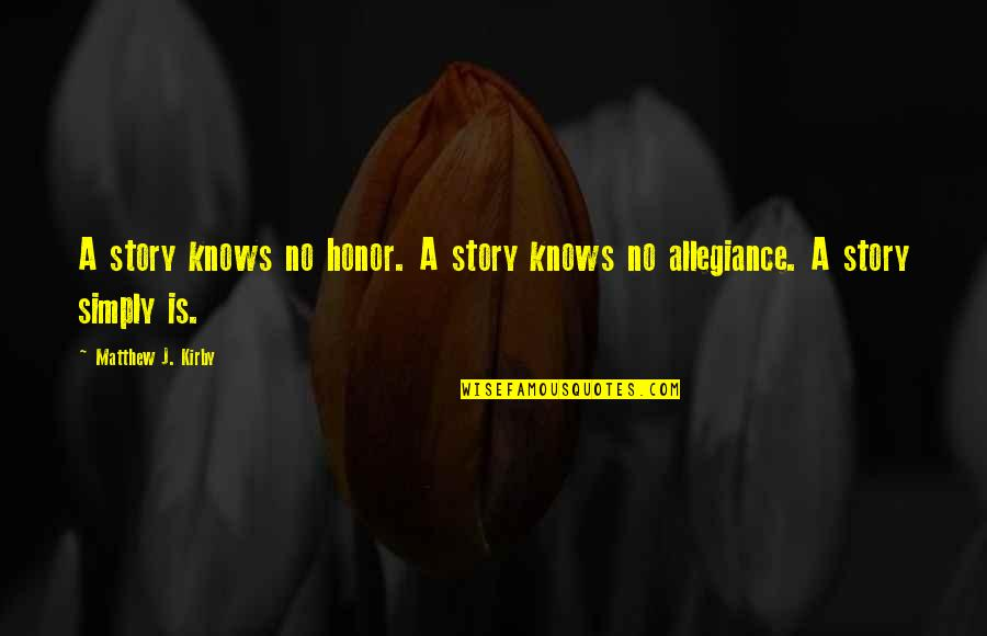 Hazrat Thanvi Quotes By Matthew J. Kirby: A story knows no honor. A story knows