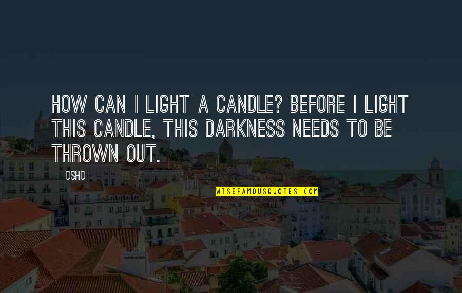 Hazrat Thanvi Quotes By Osho: How can I light a candle? Before I