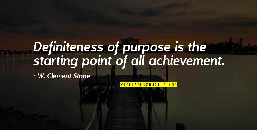 Hazrat Thanvi Quotes By W. Clement Stone: Definiteness of purpose is the starting point of