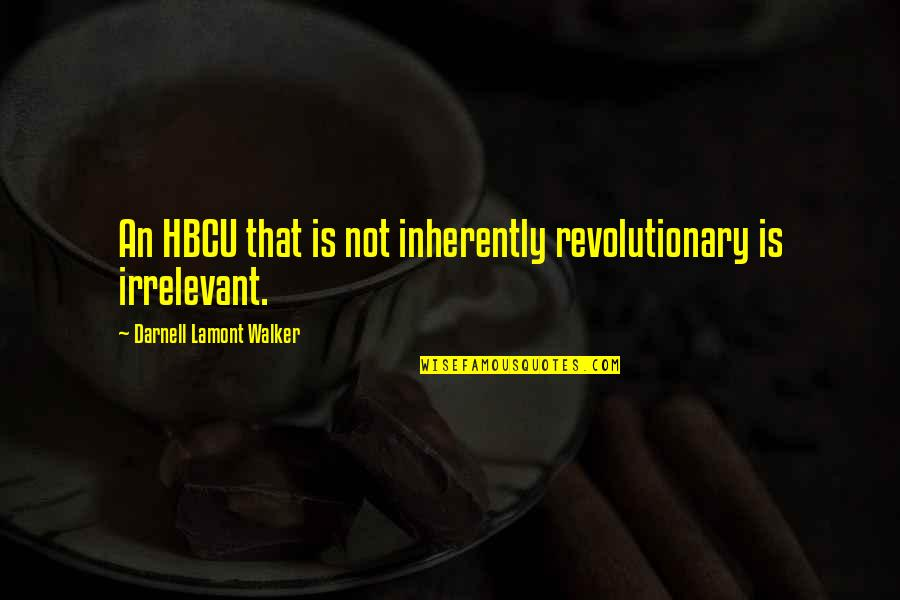 Hbcu College Quotes By Darnell Lamont Walker: An HBCU that is not inherently revolutionary is