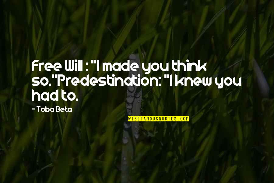 "Hcf Dental Quotes By Toba Beta: Free Will : ""I made you think so.""Predestination:"
