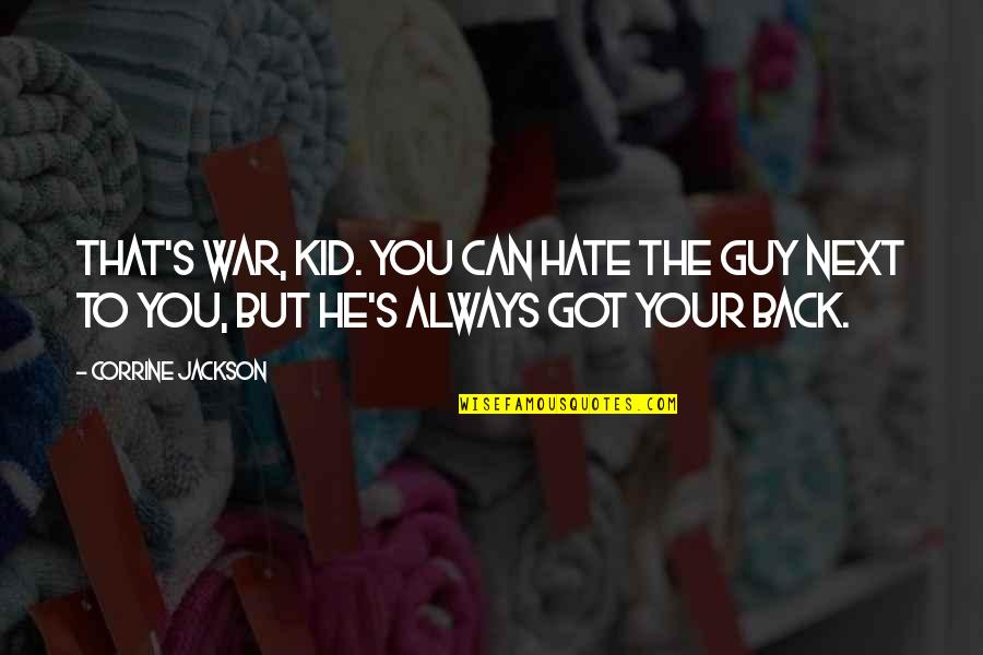 He Always Got My Back Quotes By Corrine Jackson: That's war, kid. You can hate the guy