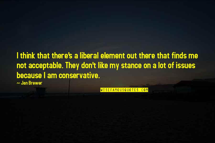 He Always Got My Back Quotes By Jan Brewer: I think that there's a liberal element out