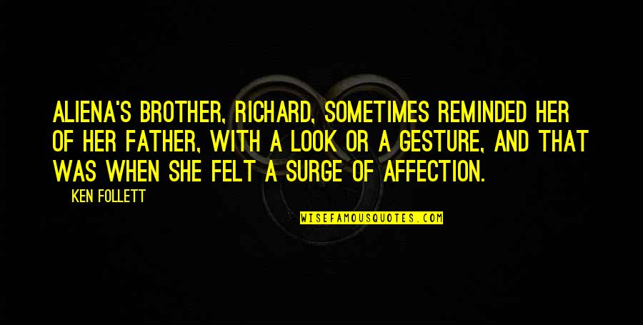 He Always Got My Back Quotes By Ken Follett: Aliena's brother, Richard, sometimes reminded her of her