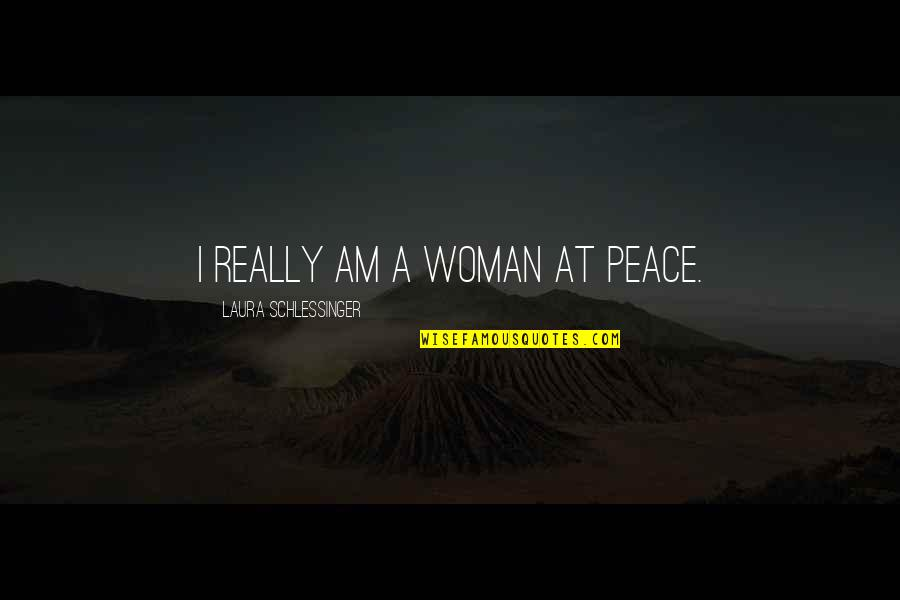 He Always Got My Back Quotes By Laura Schlessinger: I really am a woman at peace.