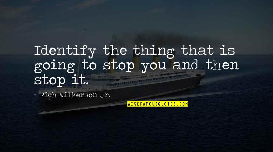 He Always Got My Back Quotes By Rich Wilkerson Jr.: Identify the thing that is going to stop