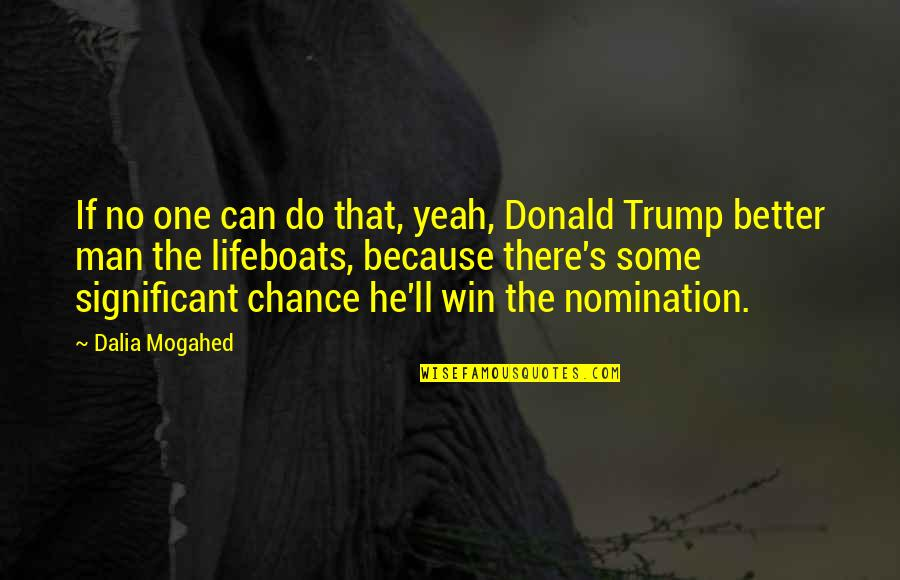 He Can Do Better Quotes By Dalia Mogahed: If no one can do that, yeah, Donald
