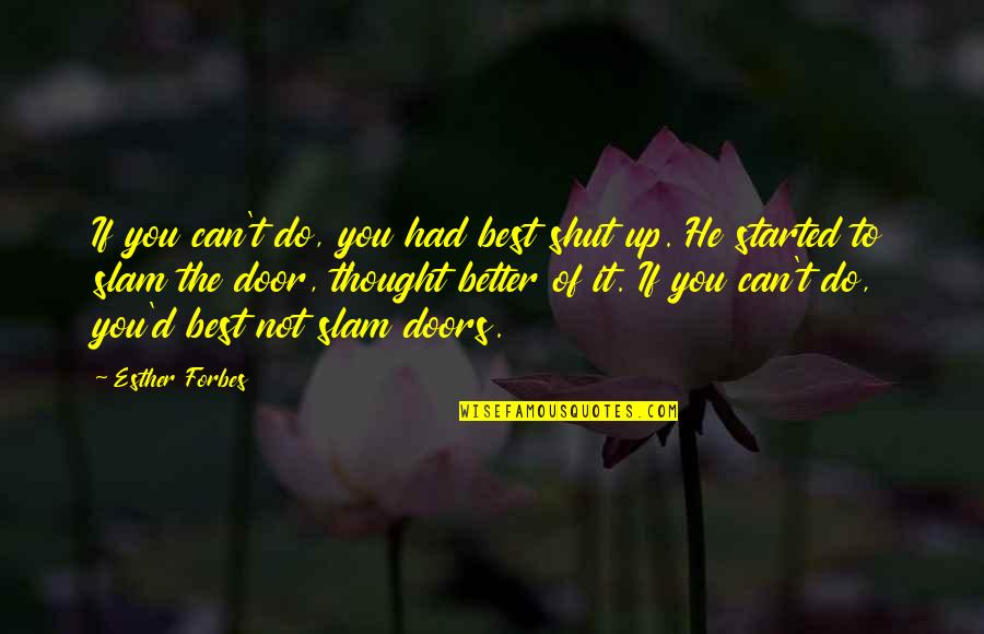 He Can Do Better Quotes By Esther Forbes: If you can't do, you had best shut