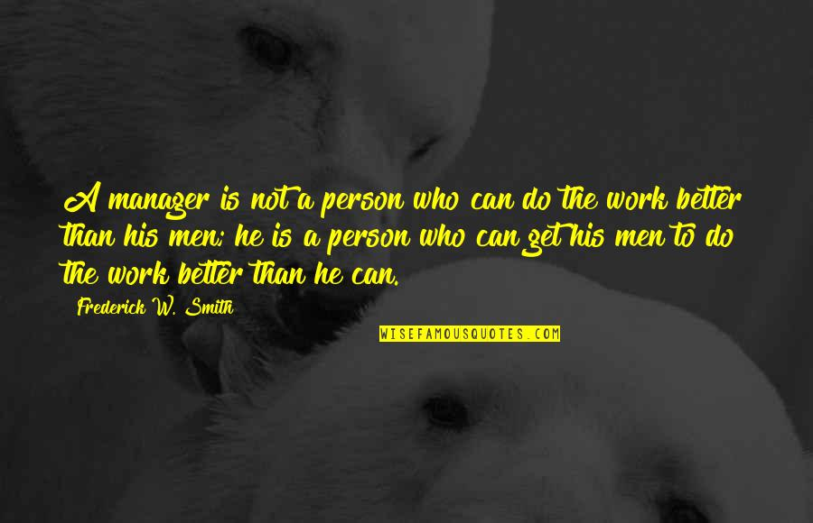He Can Do Better Quotes By Frederick W. Smith: A manager is not a person who can