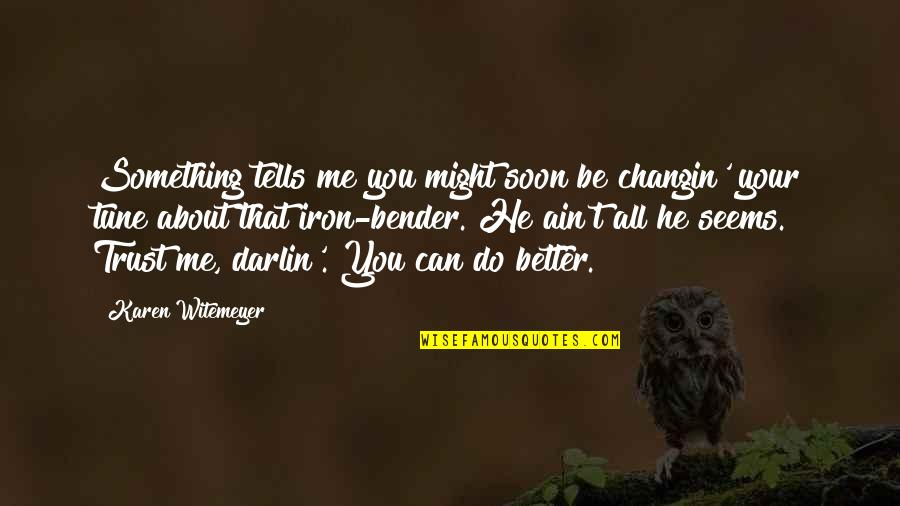 He Can Do Better Quotes By Karen Witemeyer: Something tells me you might soon be changin'
