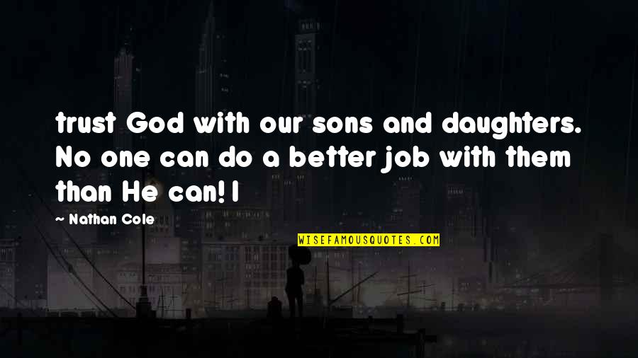 He Can Do Better Quotes By Nathan Cole: trust God with our sons and daughters. No