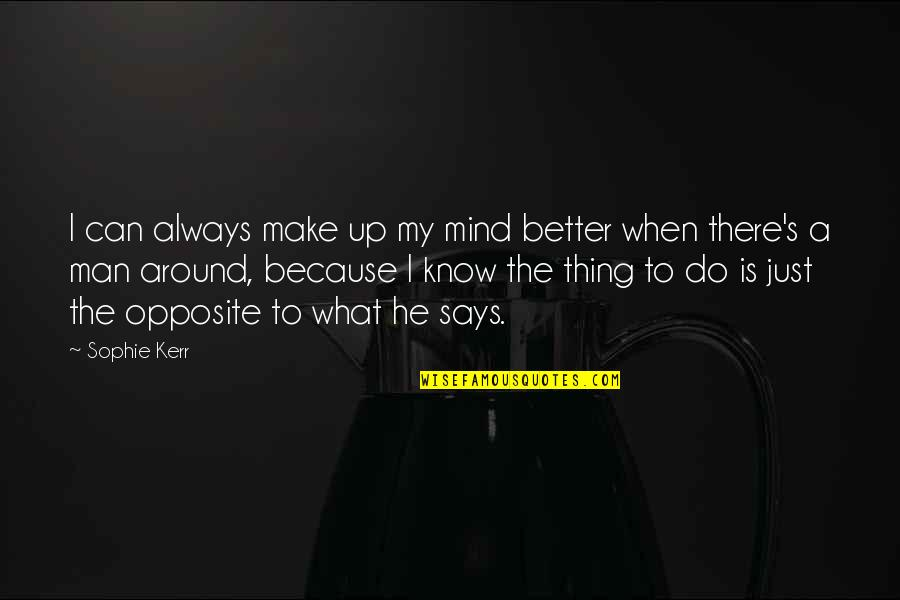 He Can Do Better Quotes By Sophie Kerr: I can always make up my mind better