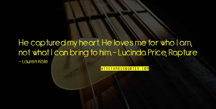 He Captured My Heart Quotes By Lauren Kate: He captured my heart. He loves me for