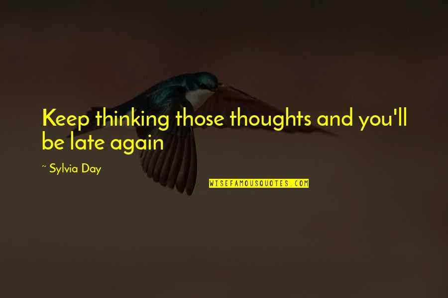He Captured My Heart Quotes By Sylvia Day: Keep thinking those thoughts and you'll be late