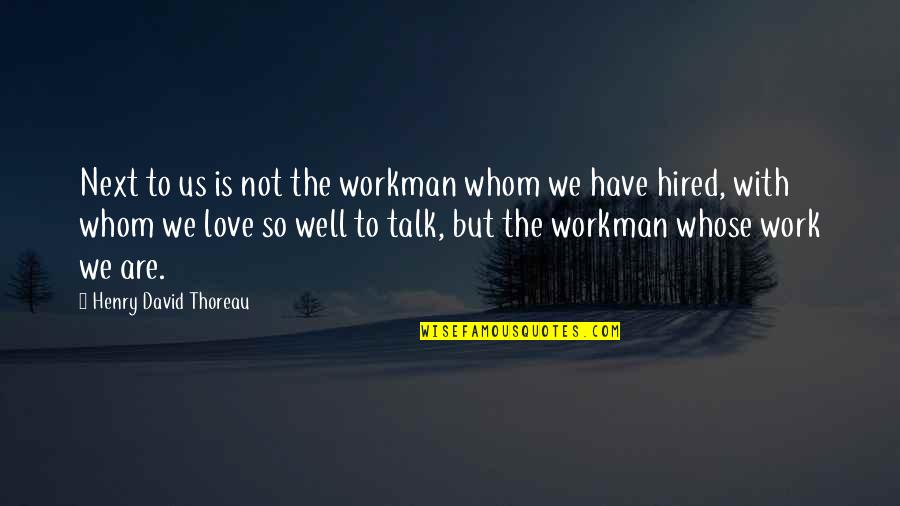 He Cheated And Lied Quotes By Henry David Thoreau: Next to us is not the workman whom