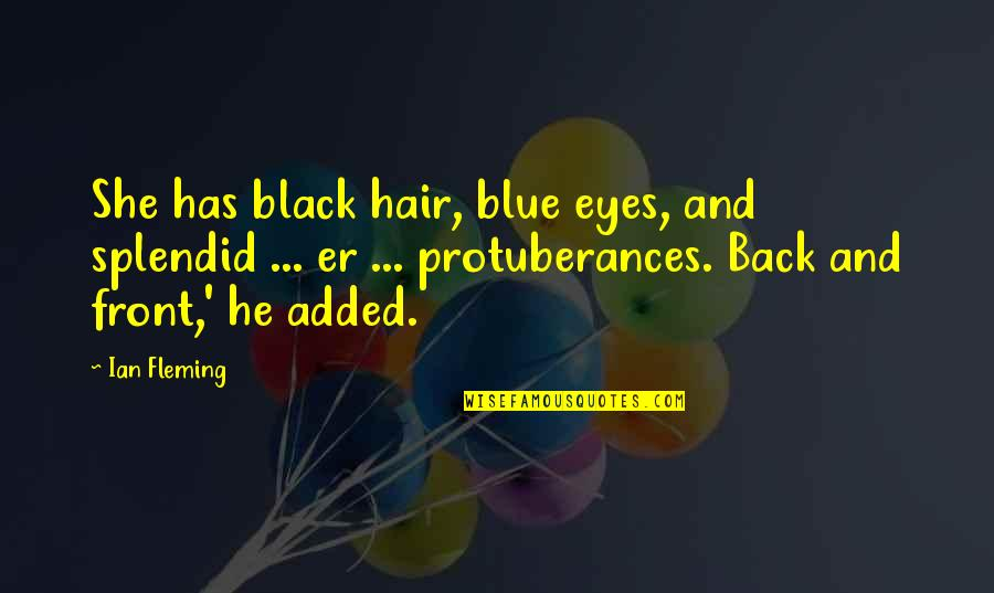 He Cheated And Lied Quotes By Ian Fleming: She has black hair, blue eyes, and splendid