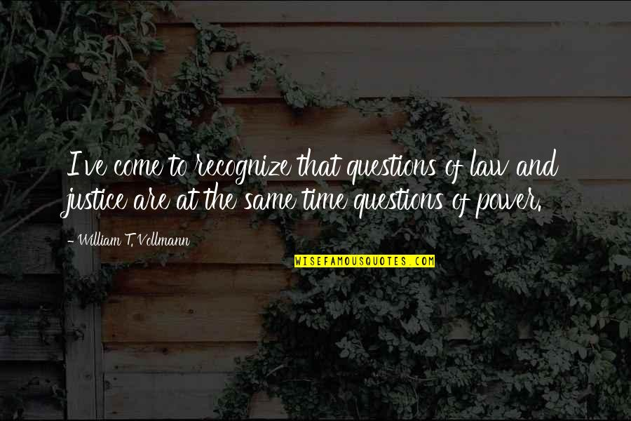 He Cheated And Lied Quotes By William T. Vollmann: I've come to recognize that questions of law