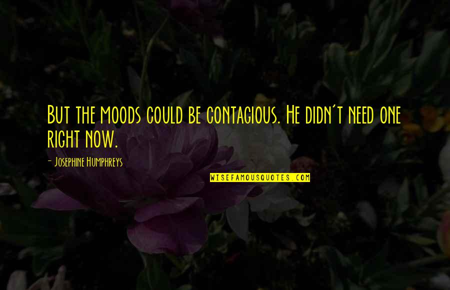 He Could Be The One Quotes By Josephine Humphreys: But the moods could be contagious. He didn't