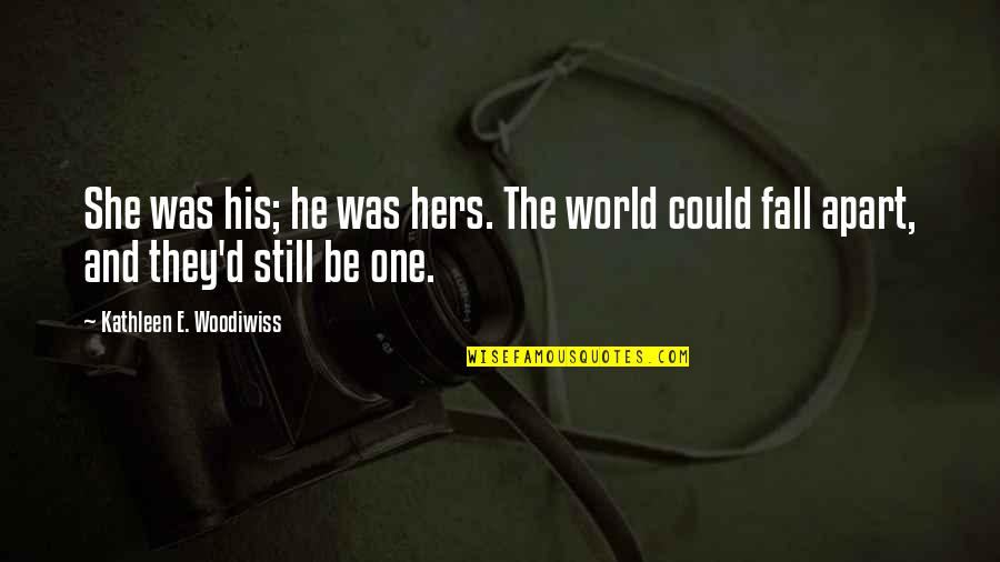 He Could Be The One Quotes By Kathleen E. Woodiwiss: She was his; he was hers. The world