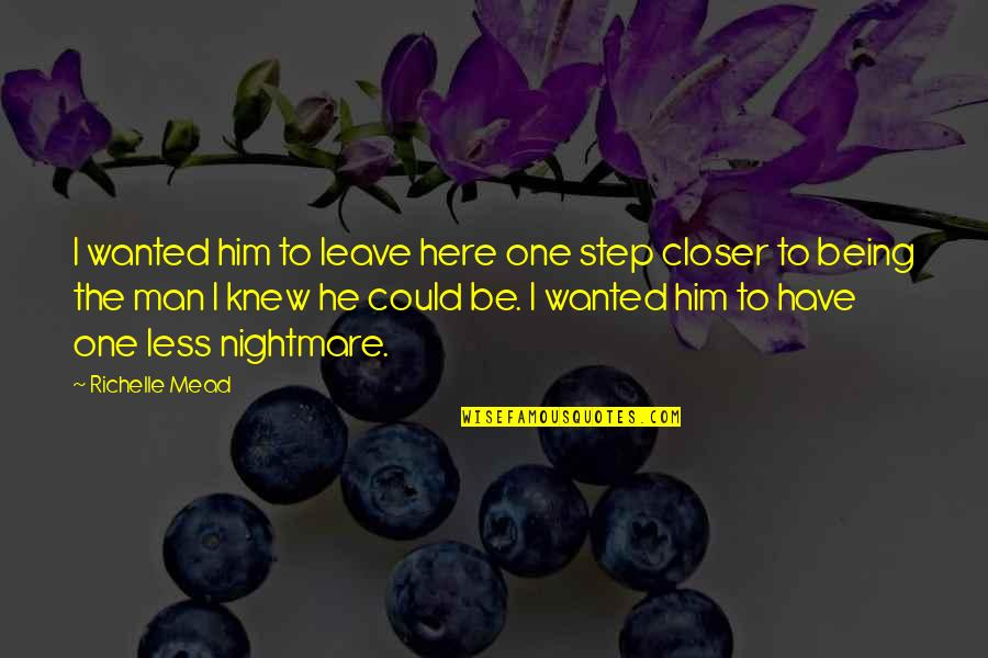 He Could Be The One Quotes By Richelle Mead: I wanted him to leave here one step