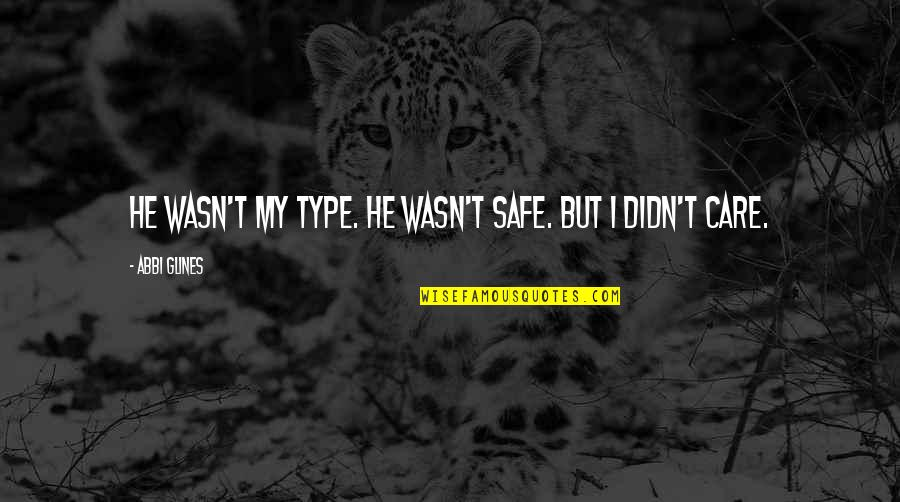 He Didn't Care Quotes By Abbi Glines: He wasn't my type. He wasn't safe. But