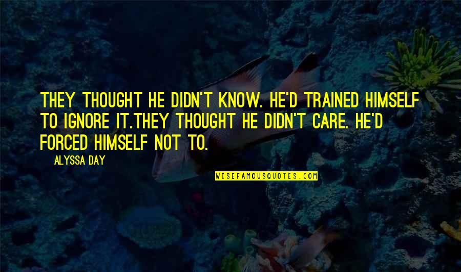 He Didn't Care Quotes By Alyssa Day: They thought he didn't know. He'd trained himself