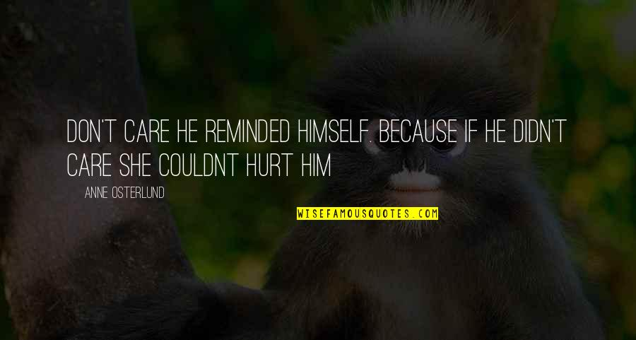He Didn't Care Quotes By Anne Osterlund: Don't care he reminded himself. Because if he