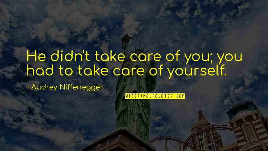 He Didn't Care Quotes By Audrey Niffenegger: He didn't take care of you; you had