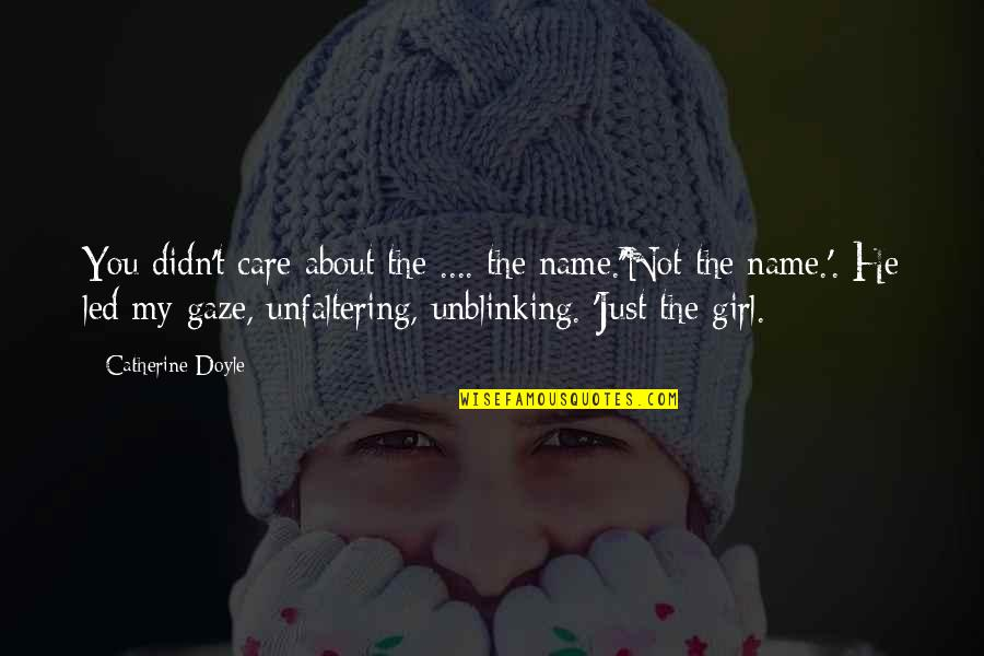 He Didn't Care Quotes By Catherine Doyle: You didn't care about the .... the name.''Not