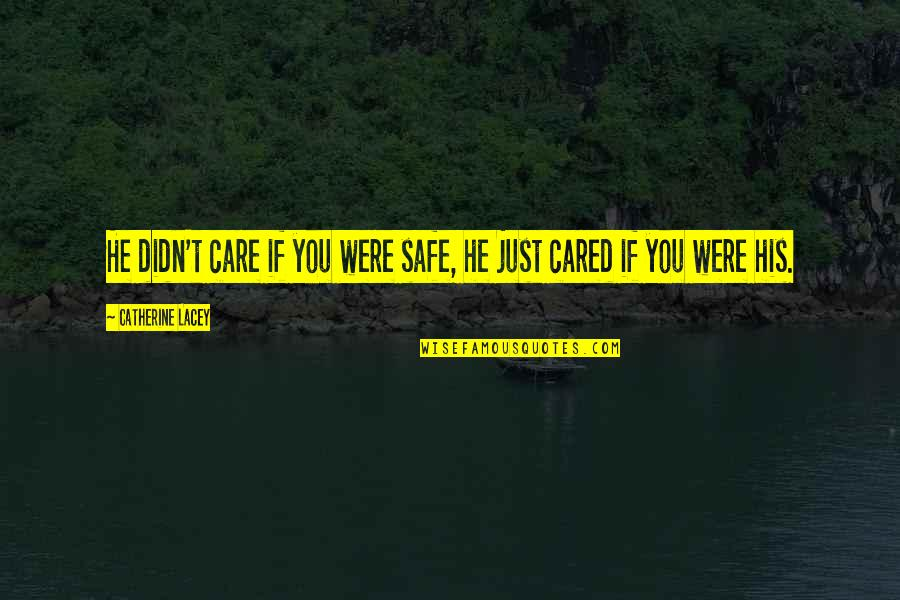 He Didn't Care Quotes By Catherine Lacey: He didn't care if you were safe, he