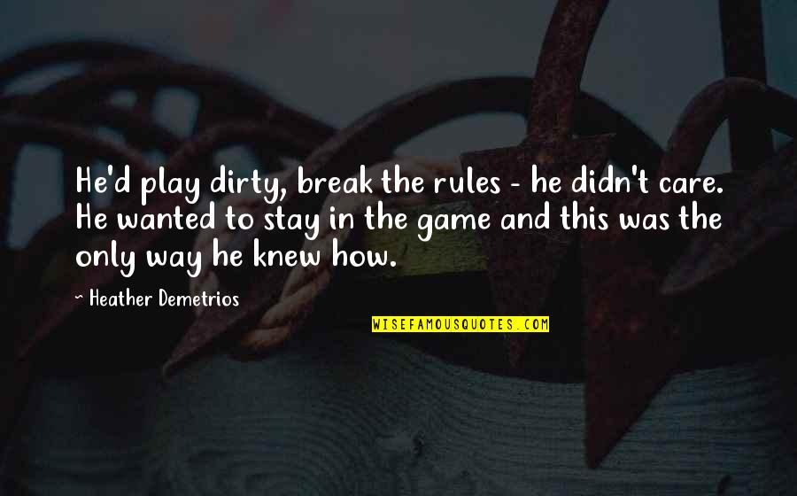 He Didn't Care Quotes By Heather Demetrios: He'd play dirty, break the rules - he