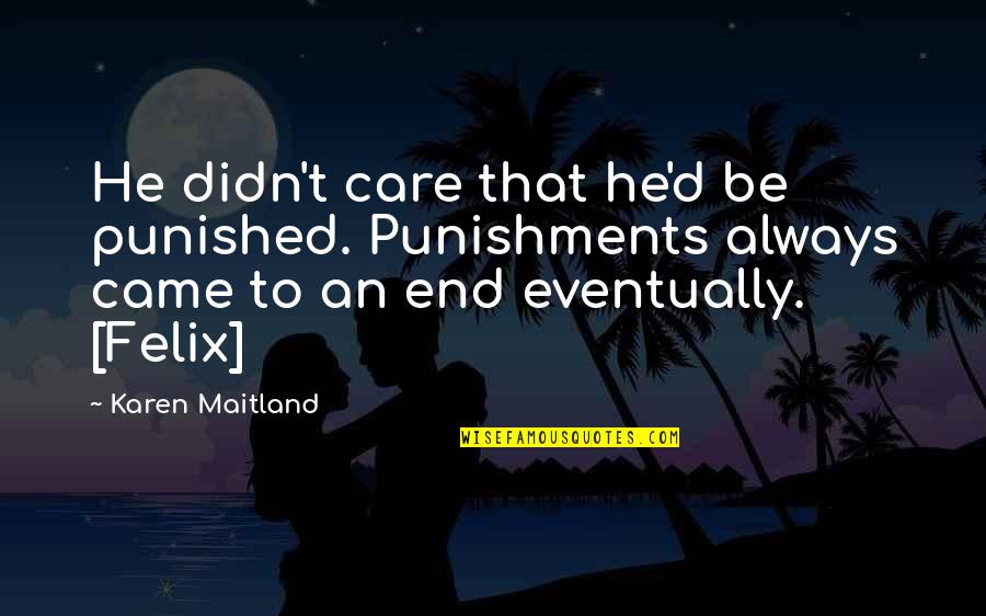 He Didn't Care Quotes By Karen Maitland: He didn't care that he'd be punished. Punishments