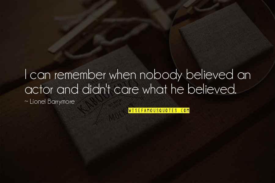 He Didn't Care Quotes By Lionel Barrymore: I can remember when nobody believed an actor