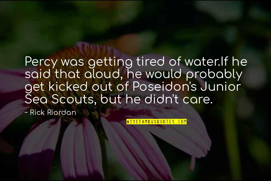 He Didn't Care Quotes By Rick Riordan: Percy was getting tired of water.If he said