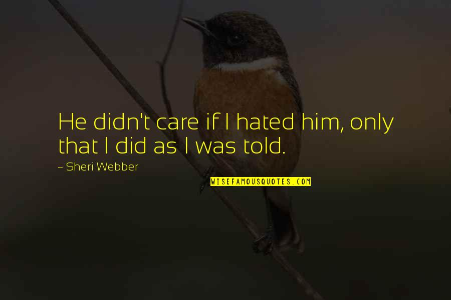He Didn't Care Quotes By Sheri Webber: He didn't care if I hated him, only