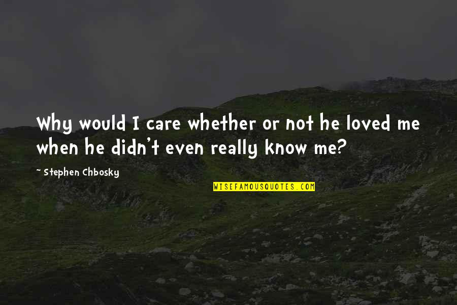 He Didn't Care Quotes By Stephen Chbosky: Why would I care whether or not he