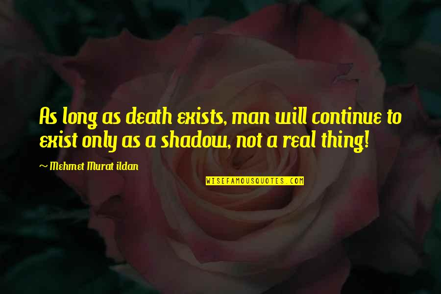 He Got Me Feeling Quotes By Mehmet Murat Ildan: As long as death exists, man will continue