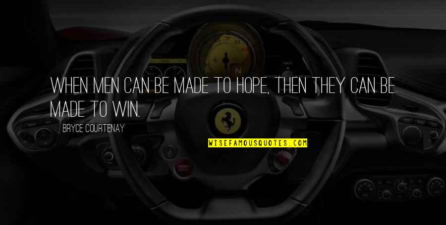 He Got Me Thinking Quotes By Bryce Courtenay: When men can be made to hope, then