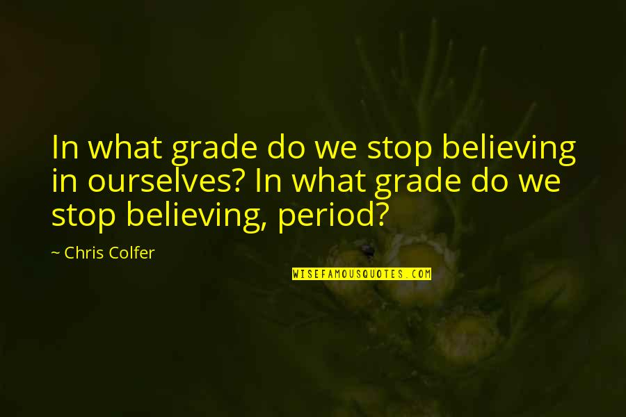 He Got Me Thinking Quotes By Chris Colfer: In what grade do we stop believing in