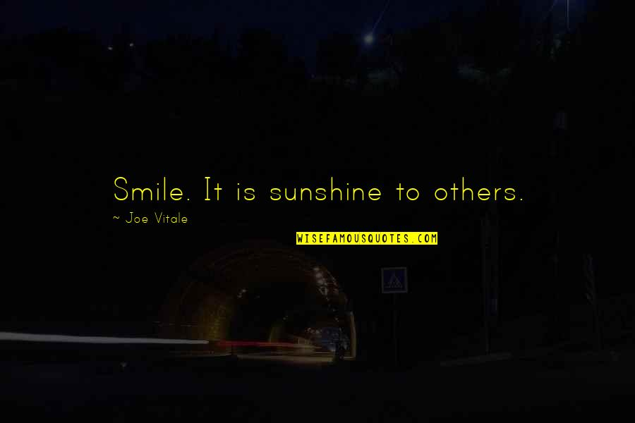 He Got Me Thinking Quotes By Joe Vitale: Smile. It is sunshine to others.