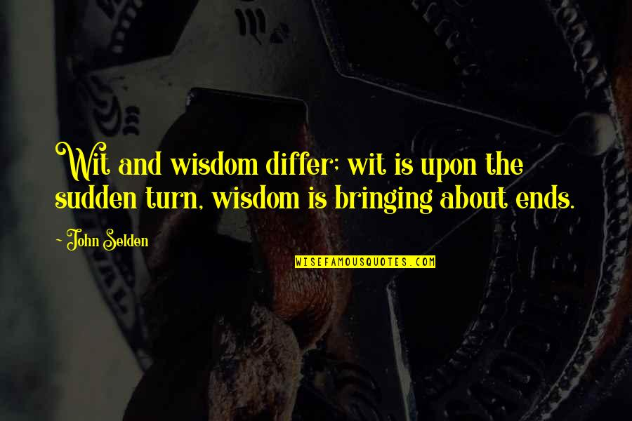 He Got Me Thinking Quotes By John Selden: Wit and wisdom differ; wit is upon the