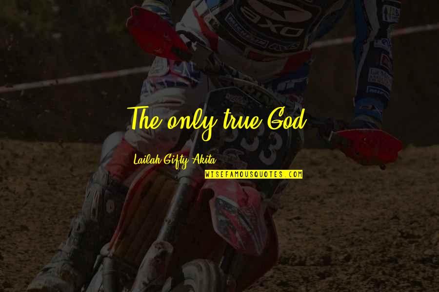 He Got Me Thinking Quotes By Lailah Gifty Akita: The only true God!