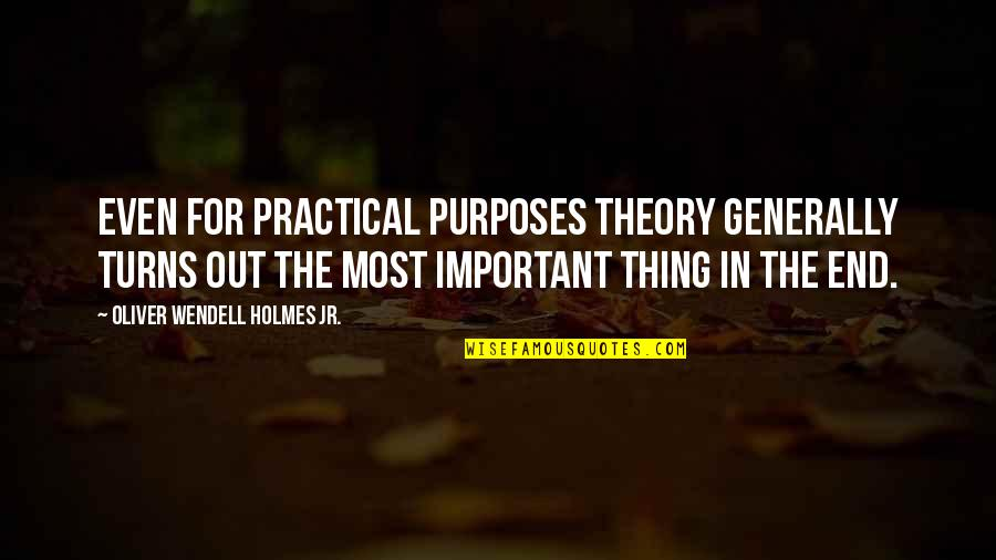 He Got Me Thinking Quotes By Oliver Wendell Holmes Jr.: Even for practical purposes theory generally turns out