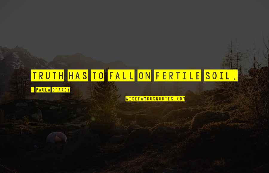 He Got Me Thinking Quotes By Paula D'Arcy: Truth has to fall on fertile soil.
