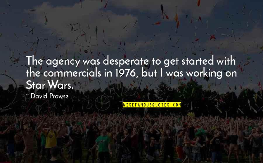 He Has Changed My Life Quotes By David Prowse: The agency was desperate to get started with